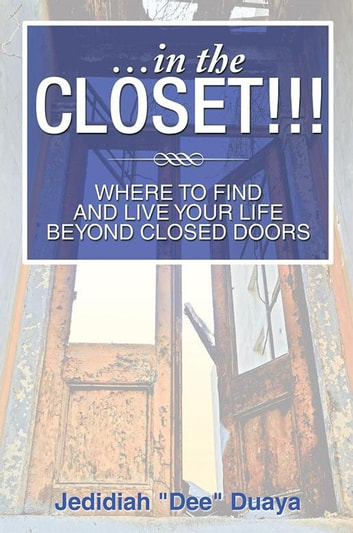 "…In the Closet!!! - Where to Find and Live Your Life Beyond Closed Doors ebook by Jedidiah ""Dee"" Duaya"