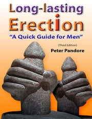 Long-lasting Erection: A Quick Guide for Men ebook by Peter Pandore