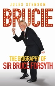 Bruce - The Biography of Sir Bruce Forsyth ebook by Jules Stenson