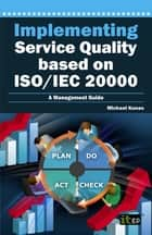 Implementing Service Quality based on ISO/IEC 20000 ebook by Michael Kunas