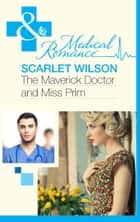 The Maverick Doctor and Miss Prim (Mills & Boon Medical) (Rebels with a Cause, Book 1) 電子書 by Scarlet Wilson