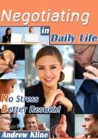 Negotiating In Daily Life ebook by Andrew Kline