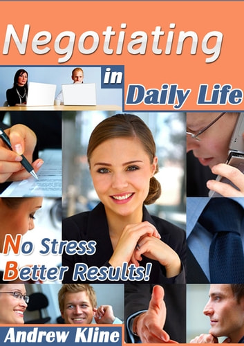 Negotiating In Daily Life - No Stress Better Results eBook by Andrew Kline