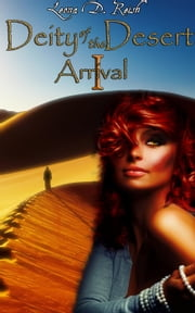 Deity of the Desert I: Arrival - Deity of the Desert, #1 ebook by Leona D. Reish