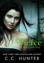 Fierce - A Shadow Falls Story ebook by C. C. Hunter