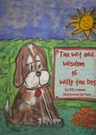 The Wit and Wisdom of Willy the Dog ebook by Bill Comeau