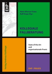 Kollegiale Fallberatung - State of the art und organisationale Praxis ebook by Hans-Werner Franz,Ralf Kopp