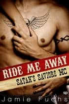 Ride Me Away - Satan's Saviors MC ebook by Jamie Fuchs