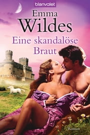 Eine skandalöse Braut - Roman ebook by Emma Wildes, Juliane Korelski
