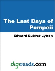 The Last Days of Pompeii ebook by Bulwer-Lytton, Edward