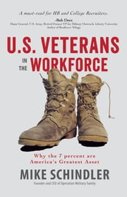 U.S. Veterans in the Workforce - Why the 7 Percent are America's Greatest Assets ebook by Mike Schindler