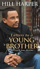 Letters to a Young Brother ebook by Hill Harper