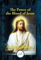 The Power of the Blood of Jesus ebook by Andrew Dr Murray