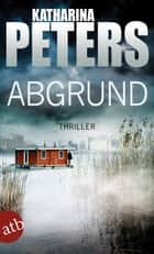 Abgrund - Thriller eBook by Katharina Peters