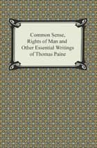 Common Sense, Rights of Man and Other Essential Writings of Thomas Paine ekitaplar by Thomas Paine