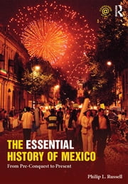 The Essential History of Mexico - From Pre-Conquest to Present ebook by Philip Russell