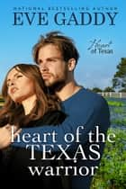 Heart of the Texas Warrior ebook by Eve Gaddy