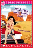 Candy Apple #25: Wish You Were Here, Liza ebook by