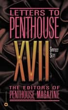 Letters to Penthouse XVII - Sinfully Sexy ebook by Penthouse International