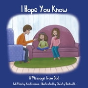 I Hope You Know - A Message from Dad ebook by Ken Freeman