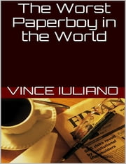 The Worst Paperboy In the World ebook by Vince Iuliano