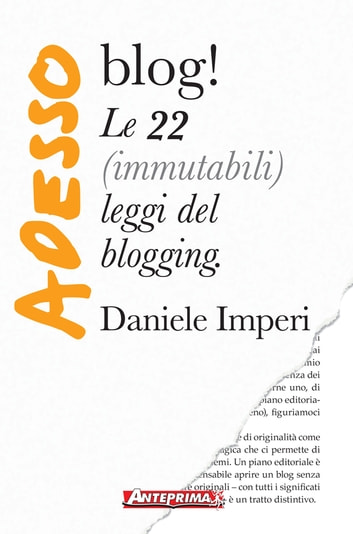 Adesso blog! - Le 22 (immutabili) leggi del blogging ebook by Daniele Imperi,Monia Papa