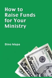 How to Raise Funds for Your Ministry ebook by Dino Mapa