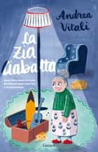 La Zia Ciabatta eBook by Andrea Vitali