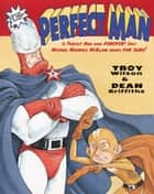 Perfect Man ebook by Troy Wilson, Dean Griffiths