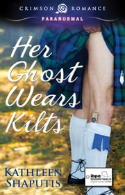 Her Ghost Wears Kilts ebook by Kathleen Shaputis
