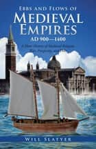 Ebbs and Flows of Medieval Empires, Ad 900–1400 - A Short History of Medieval Religion, War, Prosperity, and Debt ebook by Will Slatyer