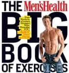 The Men's Health Big Book of Exercises: Four Weeks to a Leaner, Stronger, More Muscular YOU! ebook by Adam Campbell