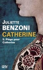 Catherine tome 5 - Piège pour Catherine ebook by Juliette BENZONI