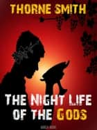 The Night Life of the Gods ebook by Thorne Smith