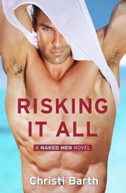 Risking It All - A Naked Men Novel ebook by Christi Barth