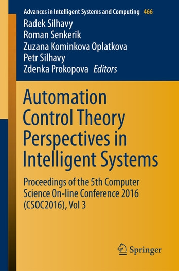 Automation Control Theory Perspectives in Intelligent Systems - Proceedings of the 5th Computer Science On-line Conference 2016 (CSOC2016), Vol 3 ebook by