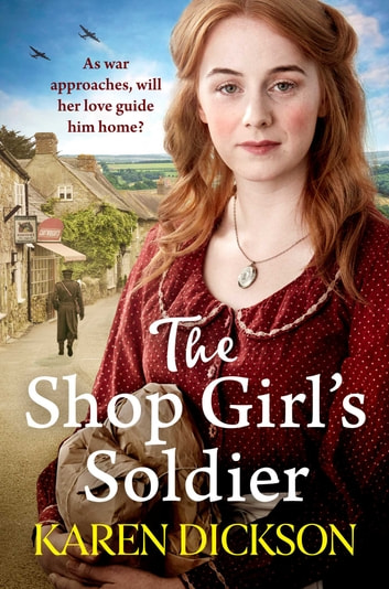The Shop Girl's Soldier - A heart-warming family saga set during WWI and WWII ebook by Karen Dickson