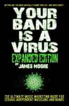 Your Band Is A Virus: Expanded Edition ebook by James Moore