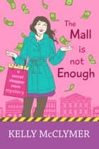 The Mall is Not Enough ebook by Kelly McClymer