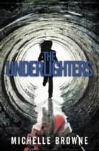The Underlighters ebook by Michelle Browne