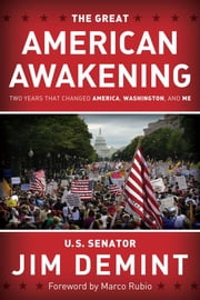 The Great American Awakening: Two Years that Changed America, Washington, and Me ebook by Jim DeMint
