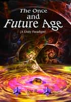 The Once and Future Age ebook by Joe Richardson