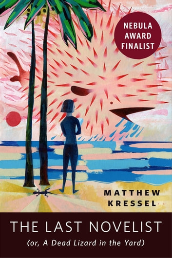 The Last Novelist (or A Dead Lizard in the Yard) - A Tor.com Original ebook by Matthew Kressel