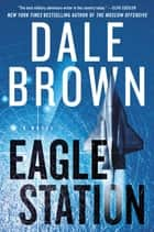 Eagle Station - A Novel ebook by Dale Brown