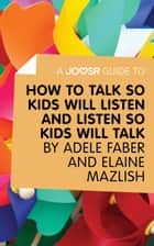 Quicklet on adele faber and elaine mazlishs how to talk so kids how to talk so kids will listen and listen fandeluxe Document