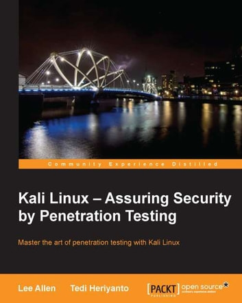 Kali Linux – Assuring Security by Penetration Testing ebook by Lee Allen,Tedi Heriyanto,Ali Shakeel