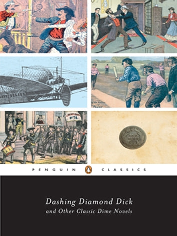 Dashing Diamond Dick and Other Classic Dime Novels ebook by Various,J. Randolph Cox