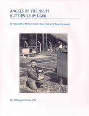 Angels of the Night but Devils by Dark - (Serving with a Military Sentry Dog at Hahn Air Base, Germany) ebook by J.D. Bennett