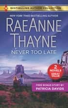 Never Too Late & His Bundle of Love - Never Too Late ebook by RaeAnne Thayne, Patricia Davids