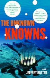 The Unknown Knowns - A Novel ebook by Jeffrey Rotter